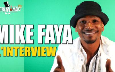 MIKE FAYA L'INTERVIEW